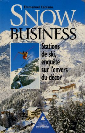 SNOW BUSINESS - STATIONS DE SKI, ENQUETE SUR L'ENVERS DU DECOR - livre d'Emmanuel Carcano (2002)