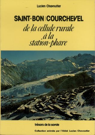 SAINT-BON COURCHEVEL, DE LA CELLULE RURALE A LA STATION-PHARE - livre de Lucien Chavoutier (1978)